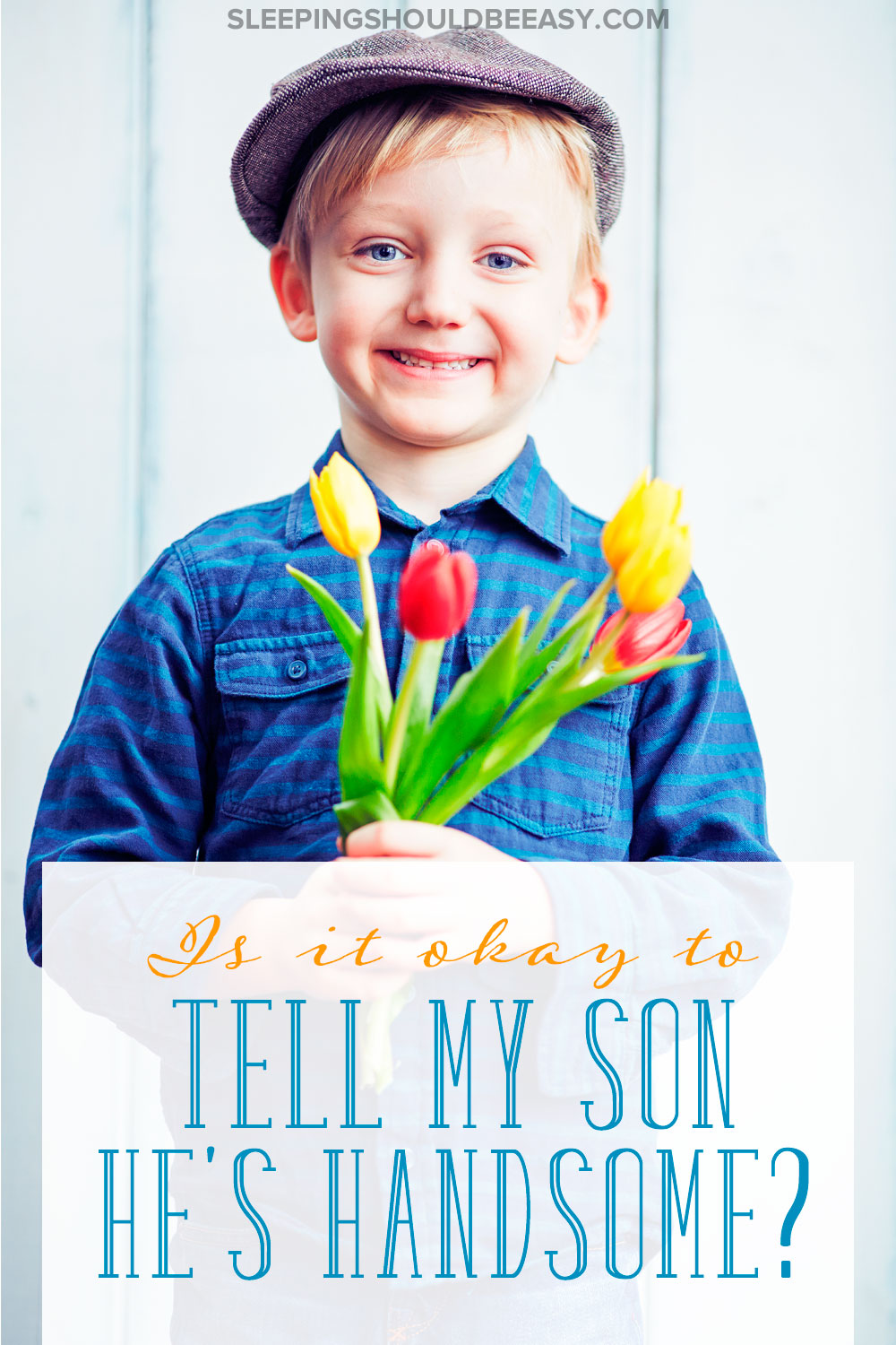 Do you tell your son he's handsome? Here's why I don't tell my son he's handsome and stay away from complimenting his looks.
