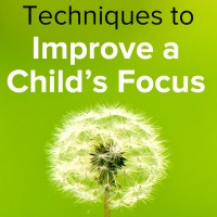 3 Techniques to Help Your Child Improve Focus