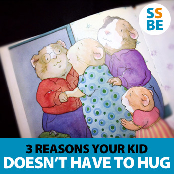 3 reasons your kid doesn't have to hug everyone