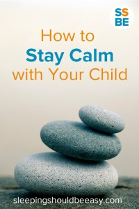 How to Stay Calm with Your Child