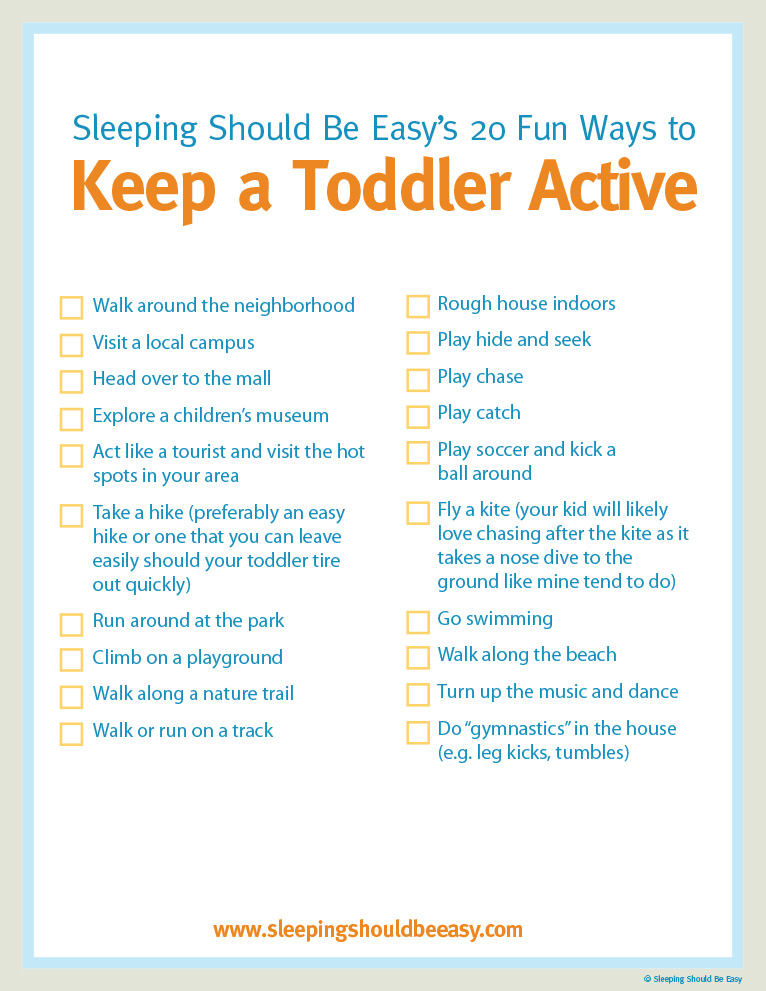 Your kids shouldn't be sedentary for more than an hour at a time. Here are several ideas for an active toddler, both indoors and outdoors.