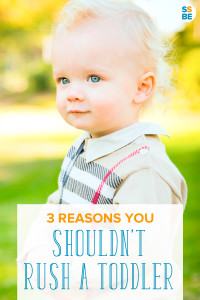 You're not alone if you've ever found yourself wanting to rush a toddler along. But here are 3 compelling reasons you shouldn't.