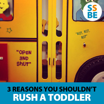 3 reasons you shouldn't rush a toddler