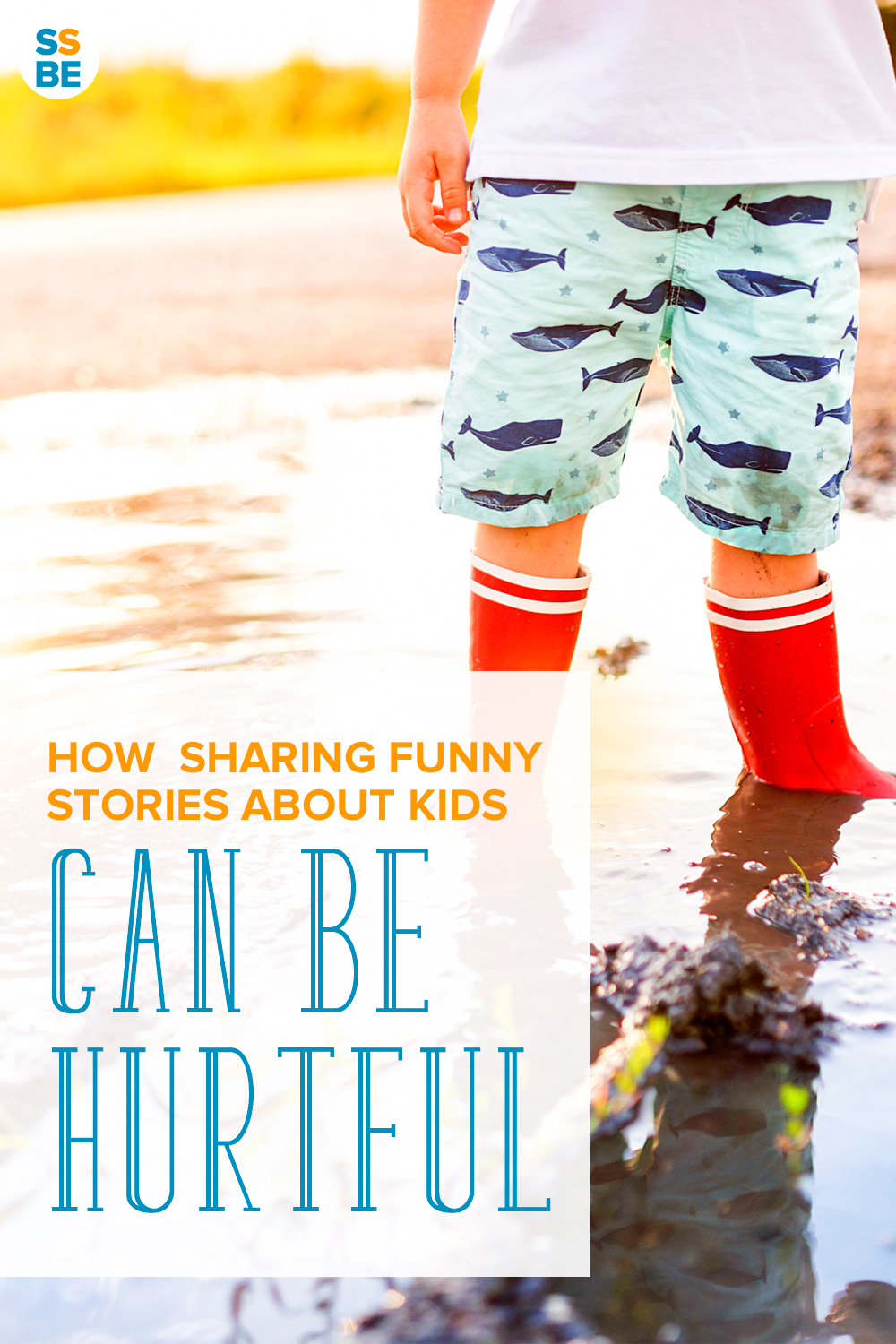 We've all shared our kids' funny quirks and responses. But sometimes we can unintentionally hurt them. Here's how sharing funny stories about kids can be hurtful.