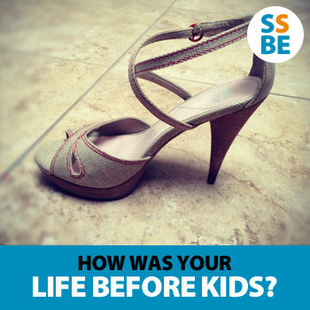 How was your life before kids?