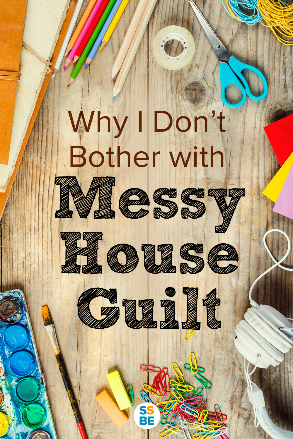 Why I Don't Bother with Messy House Guilt