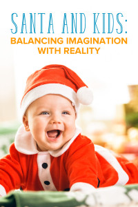Many of us share the tradition of Santa and kids. How do you balance the magic and imagination with reality?