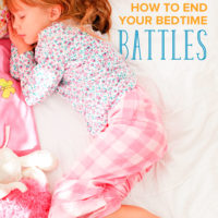 How to End Bedtime Battles and Get Your Child to Finally Sleep