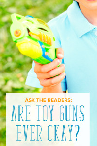 Do you let your kids play with toy guns? Discuss whether toy guns—even as play things—should be allowed and encouraged.