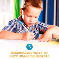 5 Remarkable Ways to Encourage Deliberate Practice