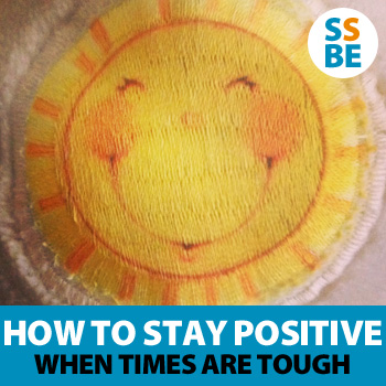How to stay positive when times are tough