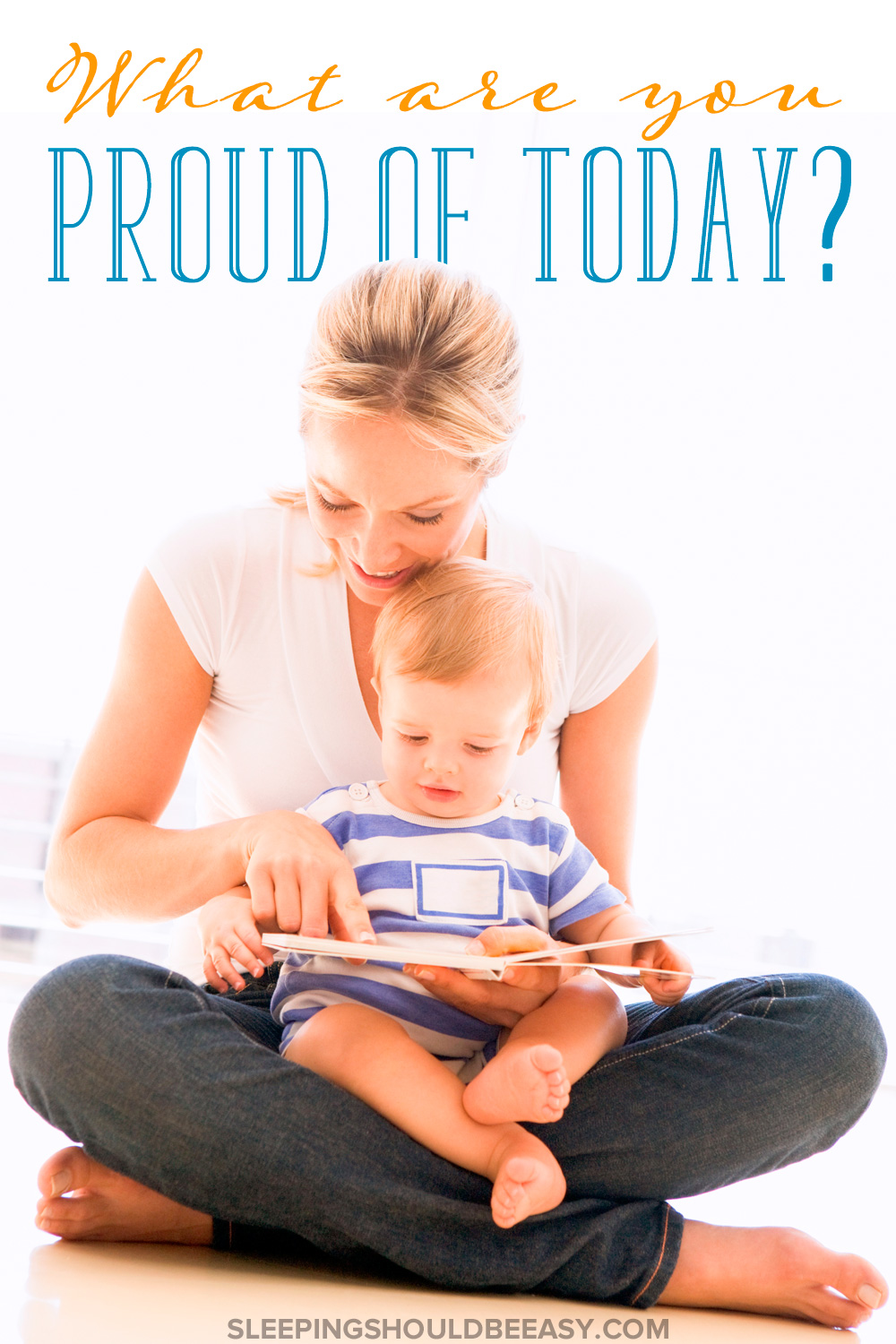 What are you proud of today? When parenthood feels rough, remind yourself of all you've accomplished, big and small.