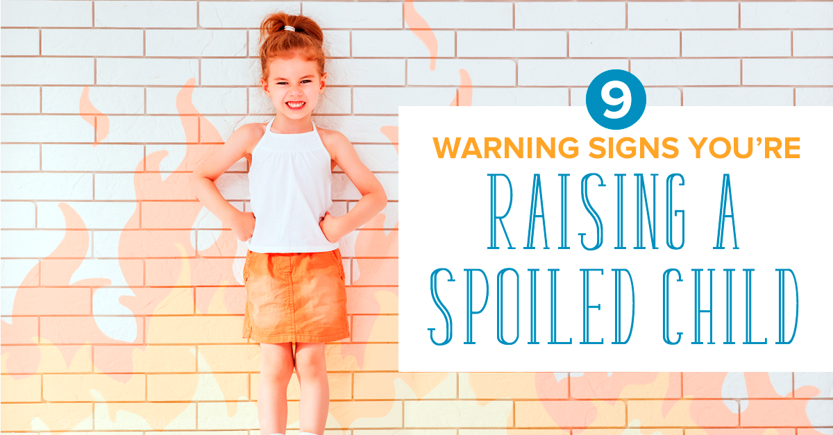 Spoiled Child: 9 Warning Signs You've Got One