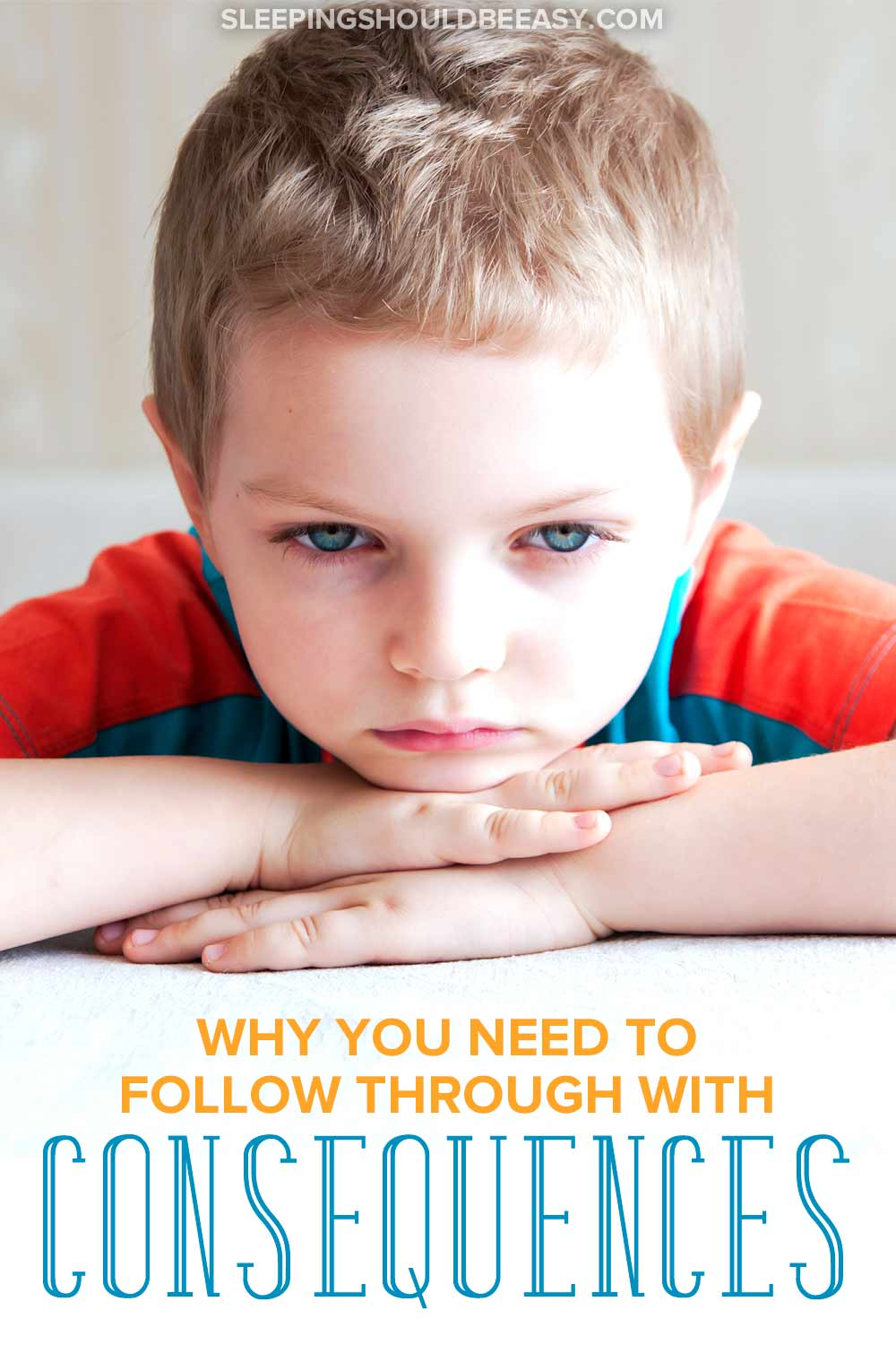 Little boy upset: Why you need to follow through with consequences
