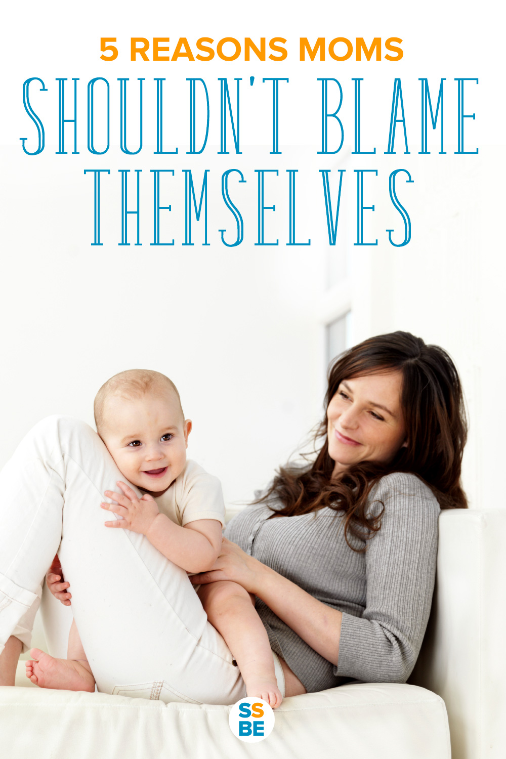 Mom Guilt: 5 Reasons Moms Shouldn't Blame Themselves for Everything