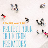 7 Smart Ways to Protect Your Child from Predators