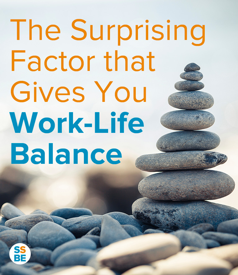 The Surprising Factor that Gives You Work Life Balance