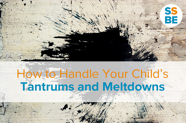 How to Handle Your Child's Tantrums, Meltdowns and Outbursts (When You've Just About Had It)