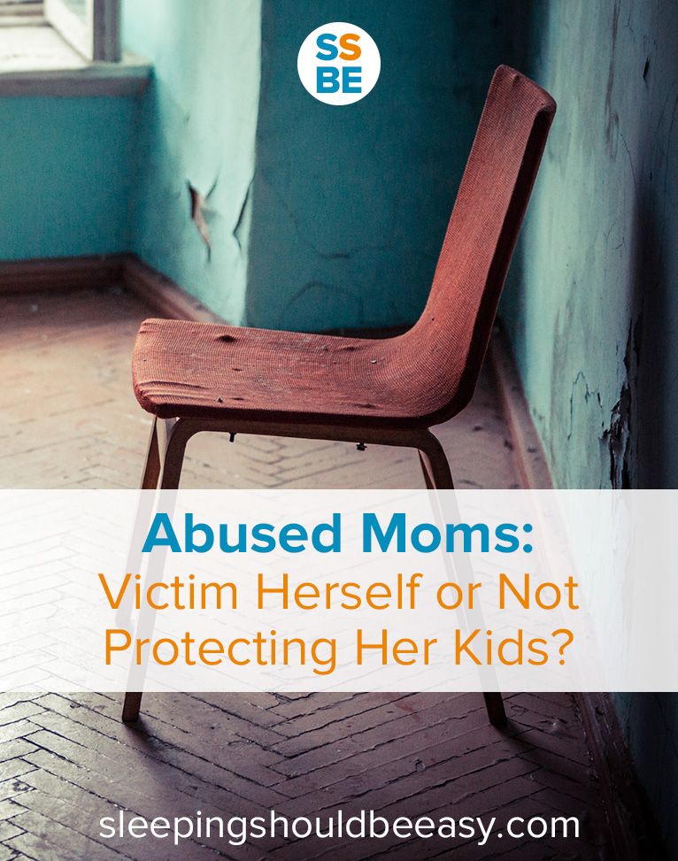 Abused Moms: Victim Herself or Not Protecting Her Kids?