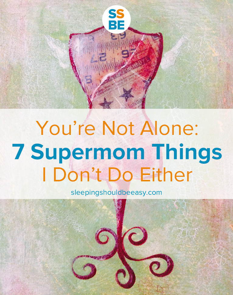 You're Not Alone: 7 Supermom Things I Don't Do Either