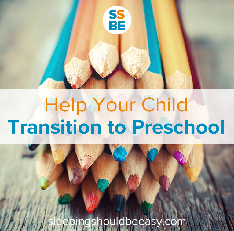 Help Your Child Transition to Preschool (and Calm Your Nerves as Well!)