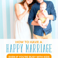 Smiling mom and dad holding a baby: How to have a happy marriage even if you're busy with kids