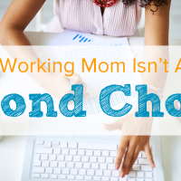 Being a Working Mom Isn't Always a Second Choice