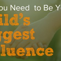 Parent Child Connection: Why You Need to Be Your Child's Biggest Influence