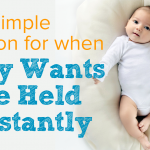 Baby Wants to Be Held Constantly? One Simple Solution to Try