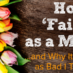 How I Failed as Mom... and Why It Wasn't as Bad as I Thought