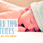 Newborn Tips and Tricks You'll be Glad You Read
