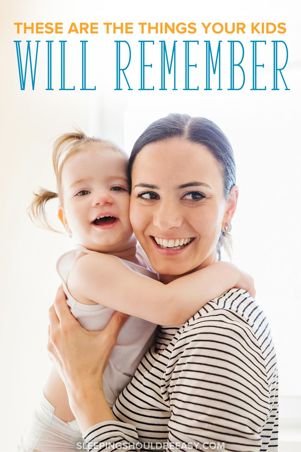 Mom holding her daughter: These are the things your kids will remember