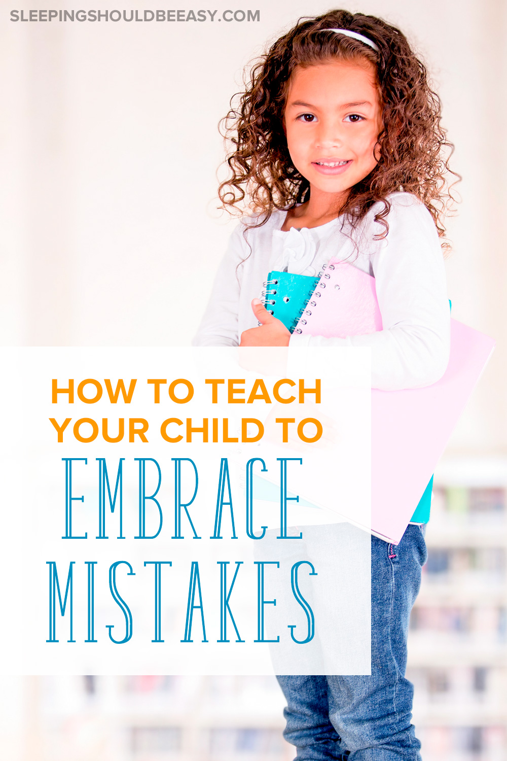 Girl holding notebooks: How to teach your child to embrace mistakes