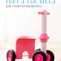 "A compelling article on why we need to stop saying ""That's for girls (or boys)."" This is especially important if we want our kids to grow up without feeling limited. A must-read for anyone with young children."