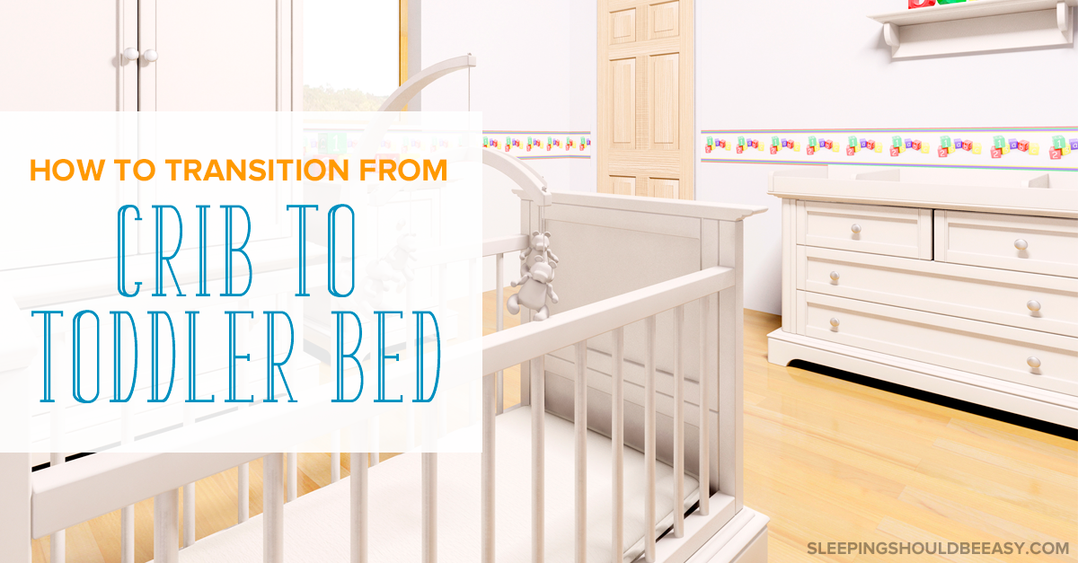 The Transition From Crib To Toddler Bed Can Be A Challenge