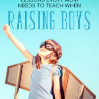 3 Lessons Every Mom Raising Boys Needs to Teach