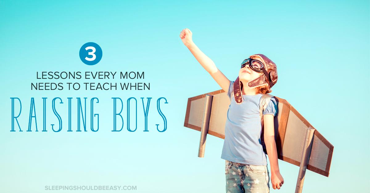 Raising Boys: 3 Lessons Every Mom Needs to Teach Raising Boys
