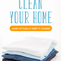 How to Clean Your Home (and Actually Keep It Clean)