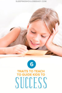 Want to cultivate the traits your child needs to succeed in school and as an adult? Teach these 6 important traits to guide kids to success.