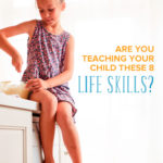 Are You Teaching These Life Skills Your Child Needs in Adulthood?