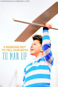 Want to raise strong, confident boys? Stop telling boys to man up. These 5 reasons explain the downside of telling a boy to be a man and what to do instead.