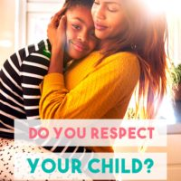 With parenting and raising children, it's easy to overlook whether we're showing respect for kids. Want to know if you're respecting your child? Here's one guaranteed way to check.