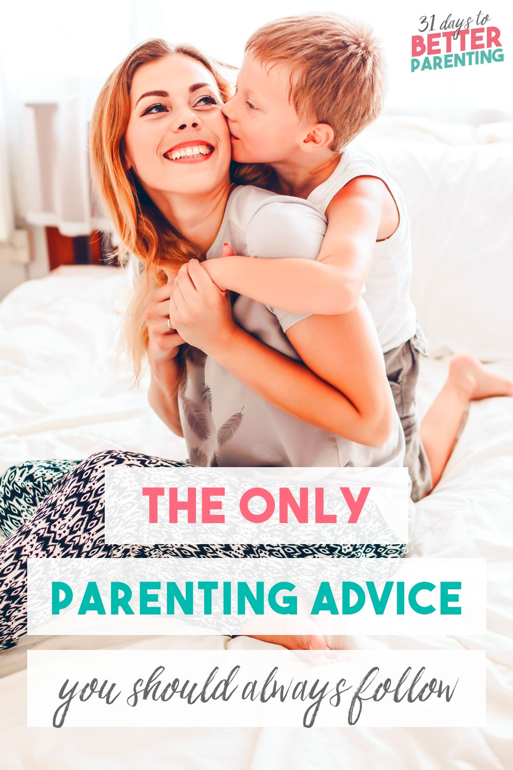 We hear a ton of advice on how to raise kids. But want to know the only parenting advice you should listen to, the one you should always follow? Find out in this article.