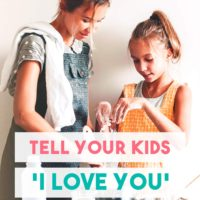 Tell Your Kids You Love Them, Even when It's Hard To