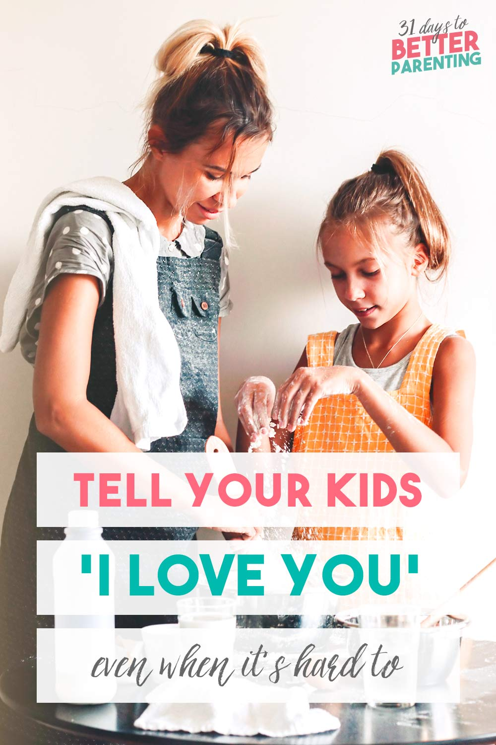 "It's easy to tell our kids ""I love you"" during happy times. But it's just as important to tell your kids you love them, even when it's hard to. Here's why."