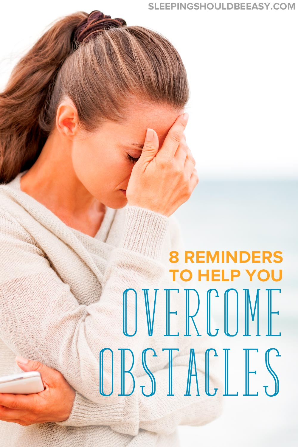 Are you struggling with an obstacle? These 8 reminders to help you overcome obstacles will get through the challenges.