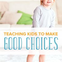 How to Teach Your Kids to Make Good Choices