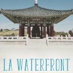 The LA Waterfront: Where Past Meets Present