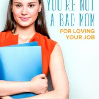 Why You're Not a Bad Mom for Loving Your Job