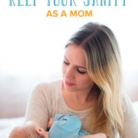Top 7 Tips to Keep Your Sanity as a Mom
